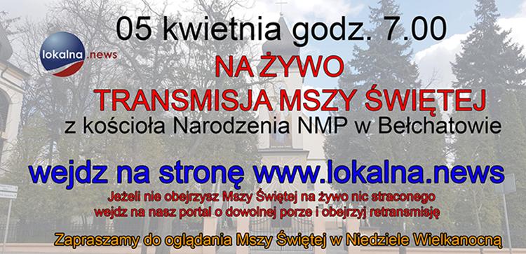 05 kwietnia ! Transmisja na ŻYWO Mszy Świętej z kościoła Narodzenia NMP w Bełchatowie