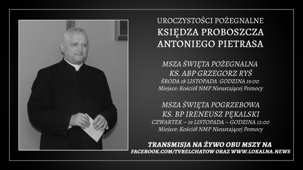 Msza Święta Pożegnalna, ks. Antoniego Pietrasa 18 listopada, środa godz. 19.00 ( Bełchatów)